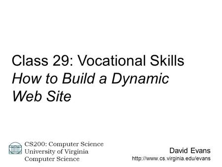 David Evans  CS200: Computer Science University of Virginia Computer Science Class 29: Vocational Skills How to Build a.