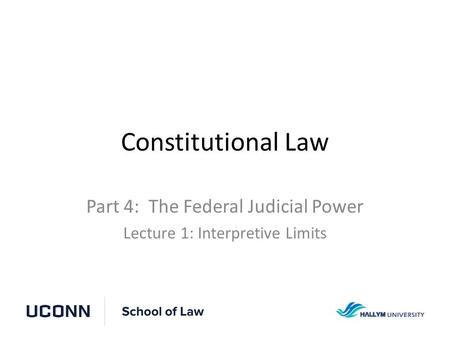 Constitutional Law Part 4: The Federal Judicial Power Lecture 1: Interpretive Limits.