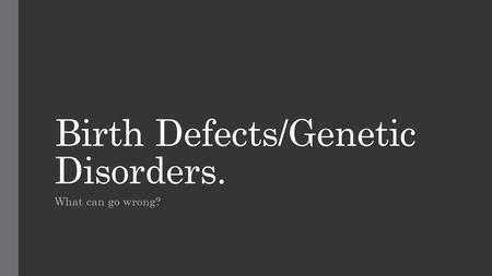 Birth Defects/Genetic Disorders.