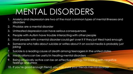Mental disorders Anxiety and depression are two of the most common types of mental illnesses and disorders Phobias are a mental disorder Untreated depression.