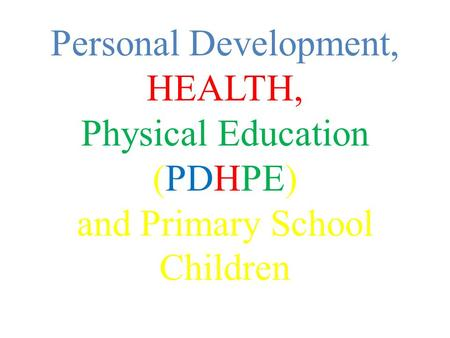 Personal Development, HEALTH, Physical Education (PDHPE) and Primary School Children.