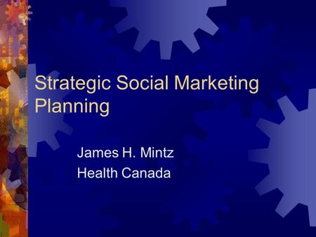 Strategic Social Marketing Planning James H. Mintz Health Canada.