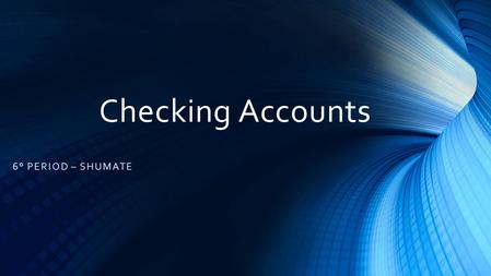 Checking Accounts 6° PERIOD – SHUMATE. What is a Checking Account? A transactional deposit account held at a financial institution that allows for withdrawals.
