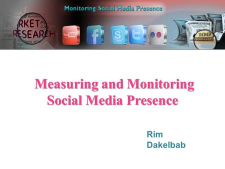 Measuring and Monitoring Social Media Presence Measuring and Monitoring Social Media Presence Rim Dakelbab.