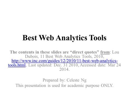 "Best Web Analytics Tools The contents in these slides are ""direct quotes"" from: Lou Dubois, 11 Best Web Analytics Tools, 2010,"