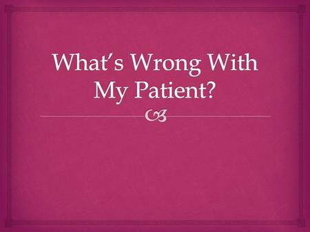 What's Wrong With My Patient?