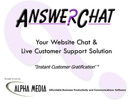 Your Website Chat & Live Customer Support Solution Instant Customer GratificationSM Brought to you by: Affordable Business Productivity and Communications.