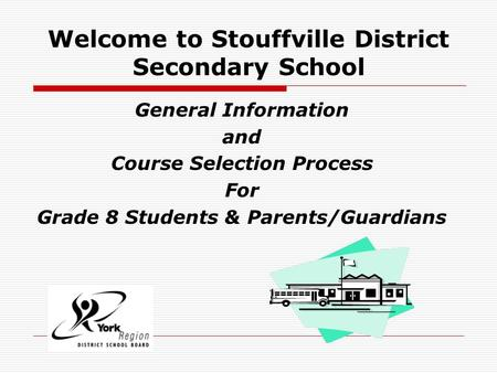 Welcome to Stouffville District Secondary School General Information and Course Selection Process For Grade 8 Students & Parents/Guardians.