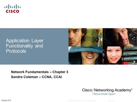 © 2007 Cisco Systems, Inc. All rights reserved.Cisco Public 1 Version 4.0 Application Layer Functionality and Protocols Network Fundamentals – Chapter.