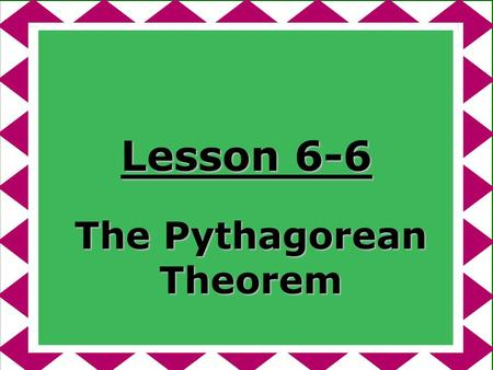 Lesson 6-6 The Pythagorean Theorem. Ohio Content Standards: