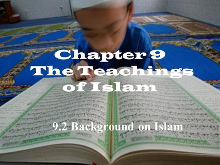 Chapter 9 The Teachings of Islam 9.2 Background on Islam.