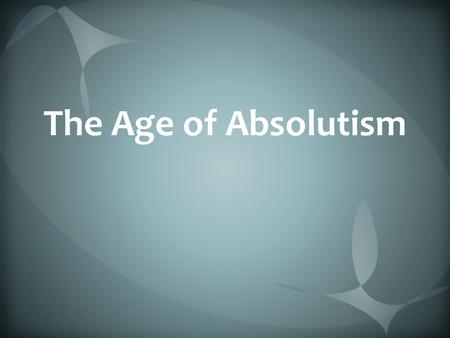 The Age of Absolutism.
