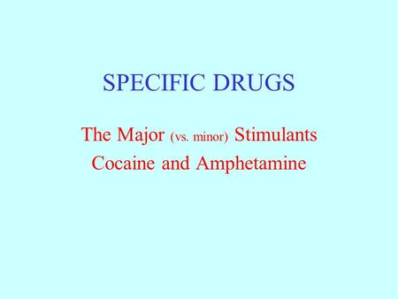 The Major (vs. minor) Stimulants Cocaine and Amphetamine