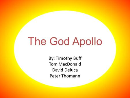 The God Apollo By: Timothy Buff Tom MacDonald David Deluca Peter Thomann.