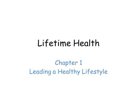 Lifetime Health Chapter 1 Leading a Healthy Lifestyle.