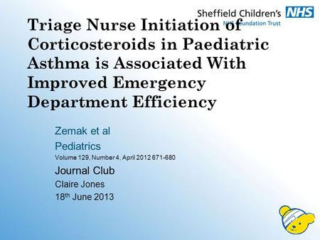 Triage Nurse Initiation of Corticosteroids in Paediatric Asthma is Associated With Improved Emergency Department Efficiency Zemak et al Pediatrics Volume.
