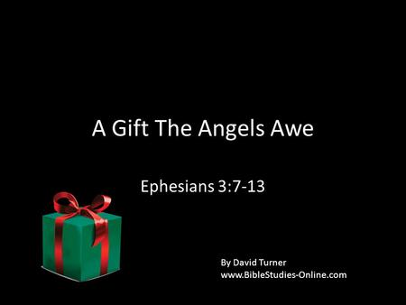 A Gift The Angels Awe Ephesians 3:7-13 By David Turner www.BibleStudies-Online.com.