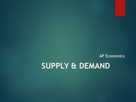 SUPPLY & DEMAND AP Economics. MARKETS  Institution that brings together buyers (DEMAND)  and sellers (SUPPLY) of resources, goods and services.