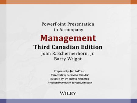 PowerPoint Presentation to Accompany Management Third Canadian Edition John R. Schermerhorn, Jr. Barry Wright Prepared by: Jim LoPresti University of.