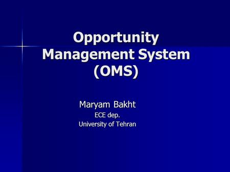 Opportunity Management System (OMS) Maryam Bakht ECE dep. University of Tehran.