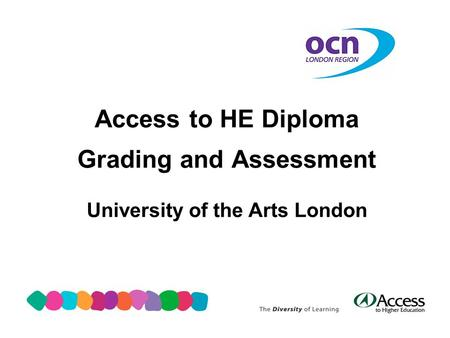 Access to HE Diploma Grading and Assessment University of the Arts London.