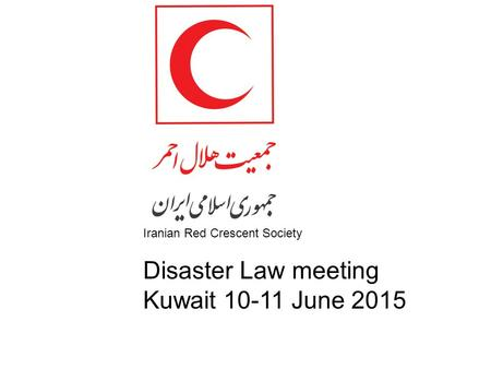 Iranian Red Crescent Society Disaster Law meeting Kuwait 10-11 June 2015.