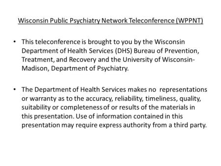 Wisconsin Public Psychiatry Network Teleconference (WPPNT) This teleconference is brought to you by the Wisconsin Department of Health Services (DHS) Bureau.
