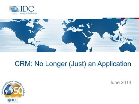 CRM: No Longer (Just) an Application June 2014. CRM Trends – The 3 rd Platform 2 Social CRM Mobility Customer Experience Socialytics SMMM Social Service.