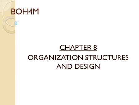 CHAPTER 8 ORGANIZATION STRUCTURES AND DESIGN