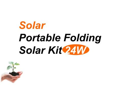 Solar Portable Folding Solar Kit 24W. ▼ Home use Application of Solar ▼ Subway ▲ Camping ▲ Emergency and rescue use ▲ Cafe ▼ Recreation Vehicle (RV) ▼