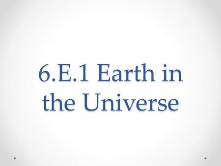 6.E.1 Earth in the Universe.