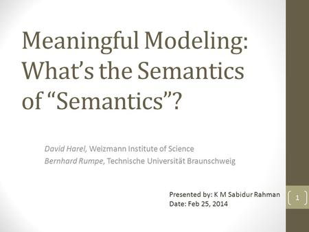 "Meaningful Modeling: What's the Semantics of ""Semantics""? David Harel, Weizmann Institute of Science Bernhard Rumpe, Technische Universität Braunschweig."