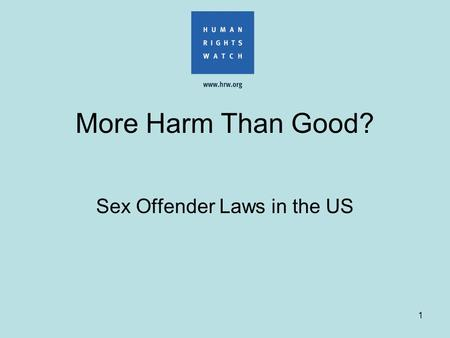 1 More Harm Than Good? Sex Offender Laws in the US.