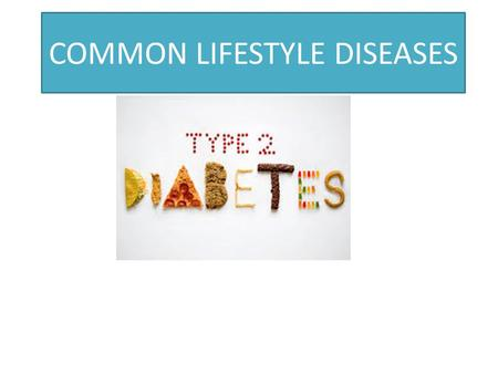 COMMON LIFESTYLE DISEASES