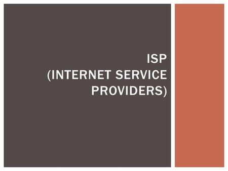 ISP (INTERNET SERVICE PROVIDERS).  An ISP (or Internet Service Provider) is a company that offers users a connection to the internet. WHAT IS AN ISP?