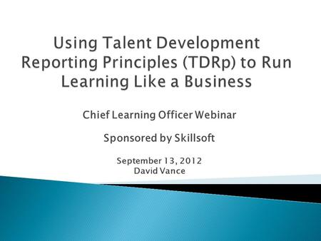 Chief Learning Officer Webinar Sponsored by Skillsoft September 13, 2012 David Vance.