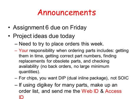 Announcements Assignment 6 due on Friday Project ideas due today