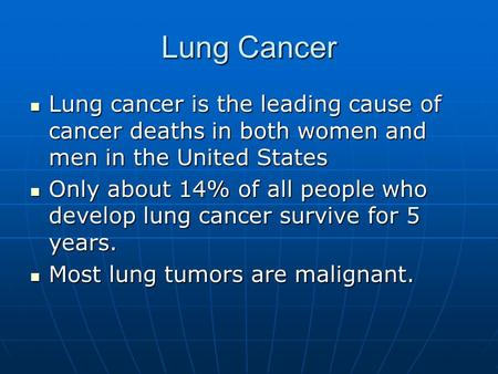 Lung Cancer Lung cancer is the leading cause of cancer deaths in both women and men in the United States Lung cancer is the leading cause of cancer deaths.