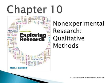 © 2011 Pearson Prentice Hall, Salkind. Nonexperimental Research: Qualitative Methods.