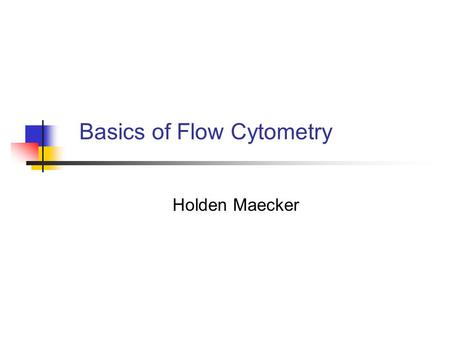Basics of Flow Cytometry Holden Maecker. Outline Definitions, what can be measured by flow cytometry Fluidics: Sheath and sample streams, flow cells,
