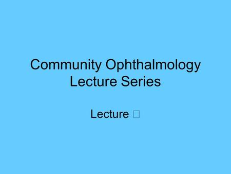 Community Ophthalmology Lecture Series Lecture Ⅲ.
