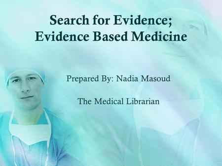 Search for Evidence; Evidence Based Medicine