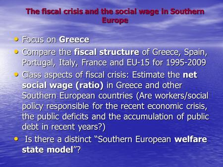 The fiscal crisis and the social wage in Southern Europe Focus on Greece Focus on Greece Compare the fiscal structure of Greece, Spain, Portugal, Italy,