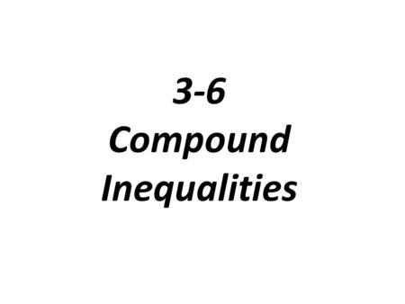 3-6 Compound Inequalities