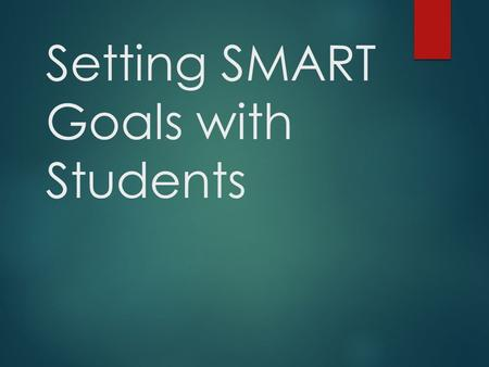 Setting SMART Goals with Students. Class & Student Goals Set the Target  Focus on learning & achievement  SMART Goals are:  Specific, Measurable, Attainable,