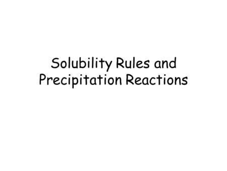 Solubility Rules and Precipitation Reactions. Not all ionic compounds dissolve! Instead of doing experiments all the time to see which ones will dissolve,