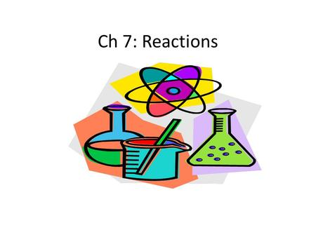 "Ch 7: Reactions. Predicting Whether a Reaction Will Occur Why does a reaction occur? What causes a reaction to ""want"" to form products? Scientists have."