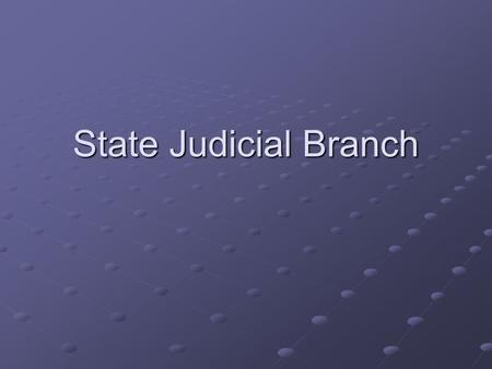 State Judicial Branch. What is the purpose of the courts?
