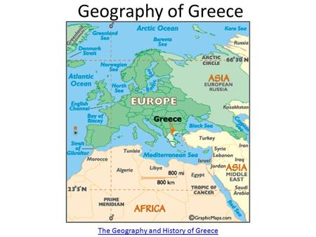 Geography of Greece The Geography and History of Greece.
