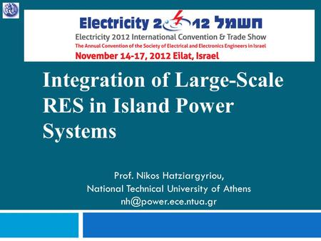 Integration of Large-Scale RES in Island Power Systems Prof. Nikos Hatziargyriou, National Technical University of Athens